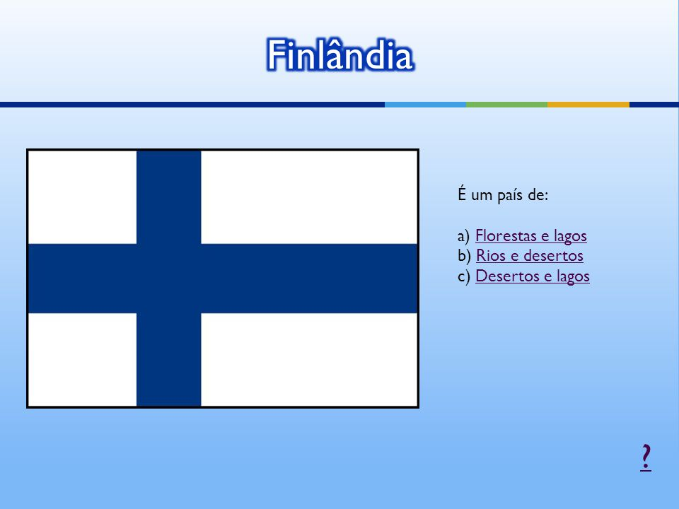 Finlândia É um país de: a) Florestas e lagos b) Rios e desertos