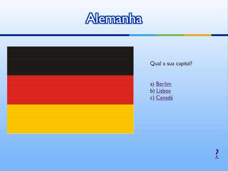 Alemanha Qual a sua capital a) Berlim b) Lisboa c) Canadá
