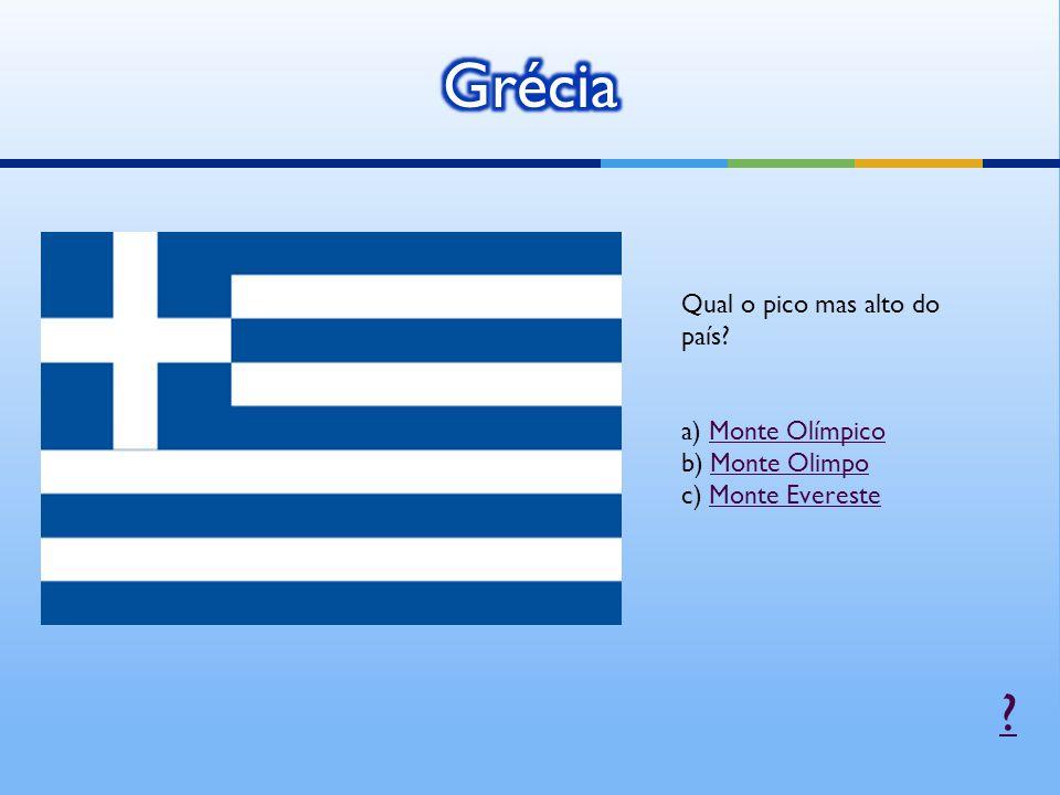 Grécia Qual o pico mas alto do país a) Monte Olímpico