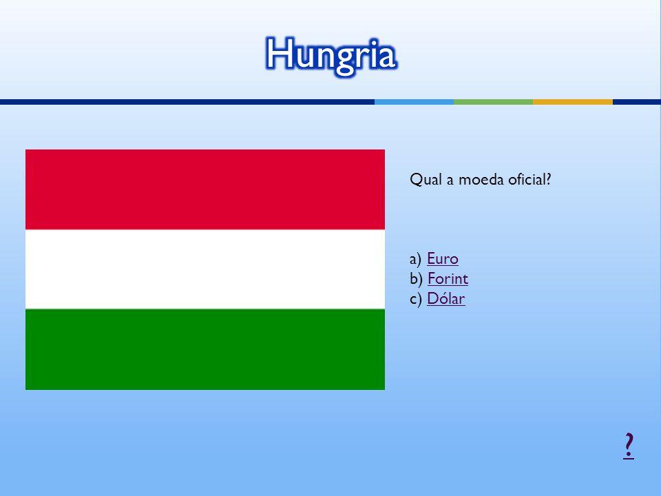 Hungria Qual a moeda oficial a) Euro b) Forint c) Dólar