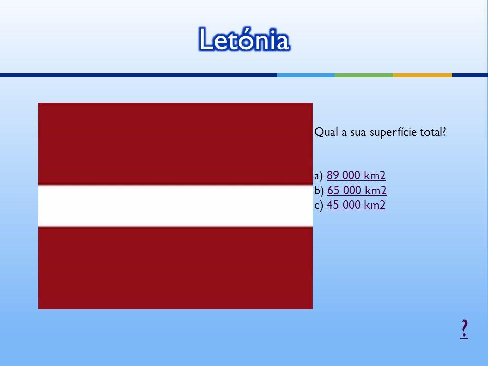 Letónia Qual a sua superfície total a) 89 000 km2 b) 65 000 km2