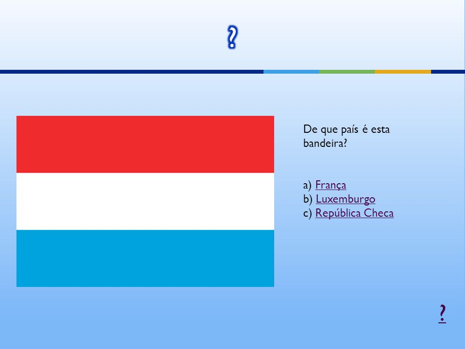 De que país é esta bandeira a) França b) Luxemburgo