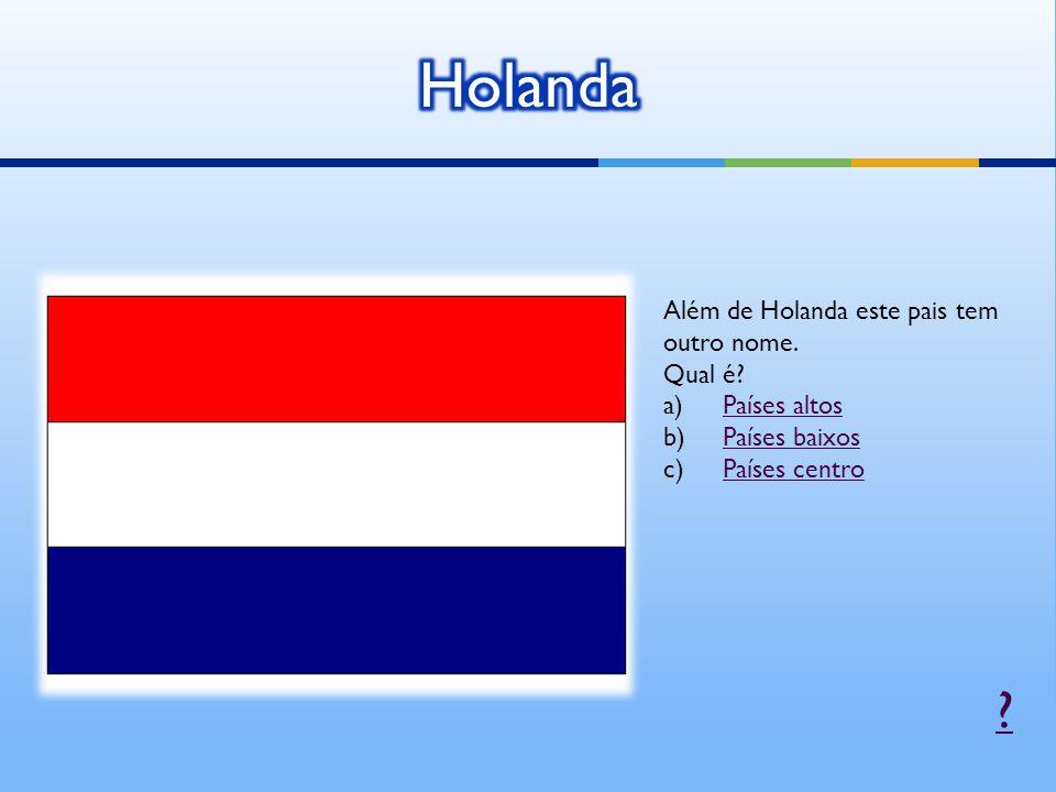 Holanda Além de Holanda este pais tem outro nome. Qual é