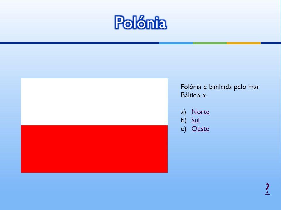 Polónia Polónia é banhada pelo mar Báltico a: Norte Sul Oeste
