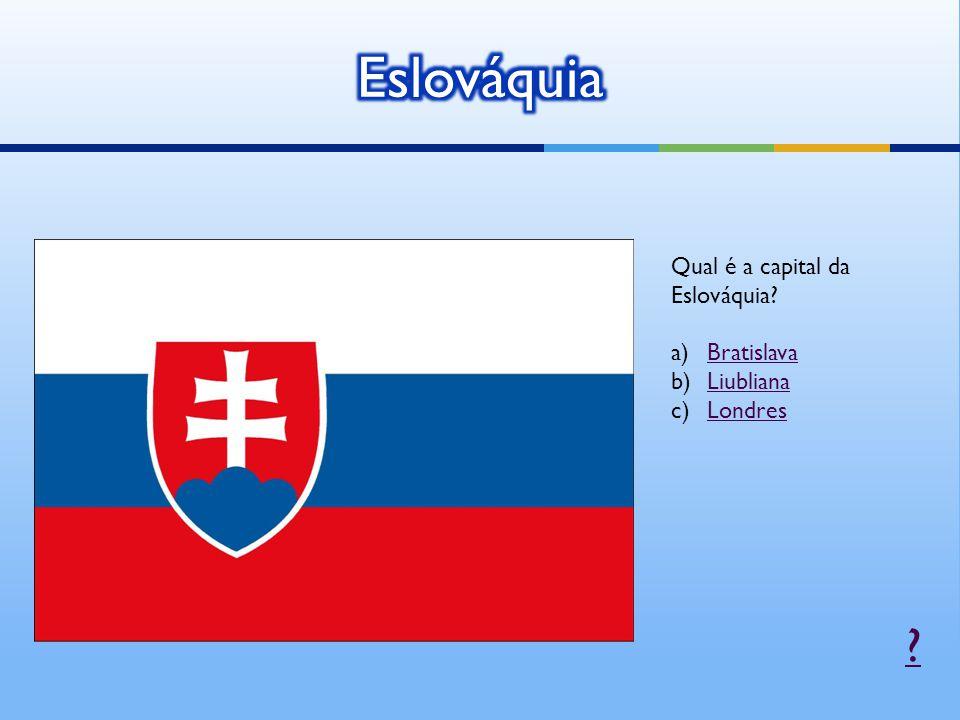 Eslováquia Qual é a capital da Eslováquia Bratislava Liubliana
