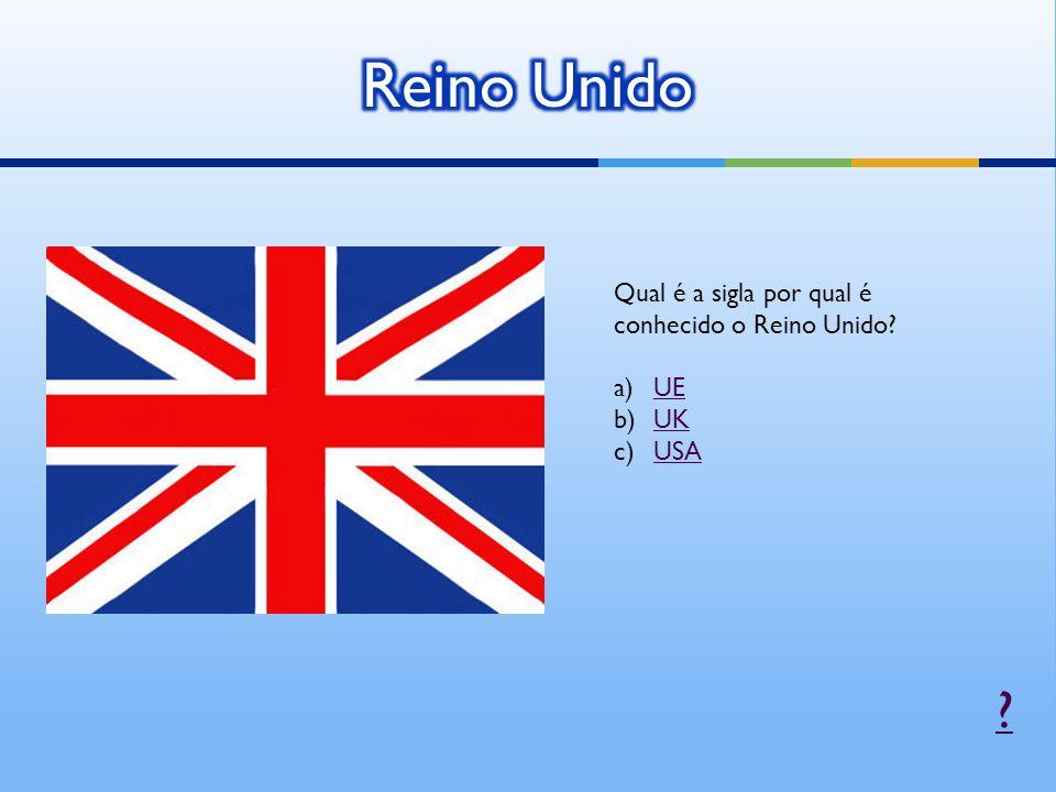 Reino Unido Qual é a sigla por qual é conhecido o Reino Unido UE UK