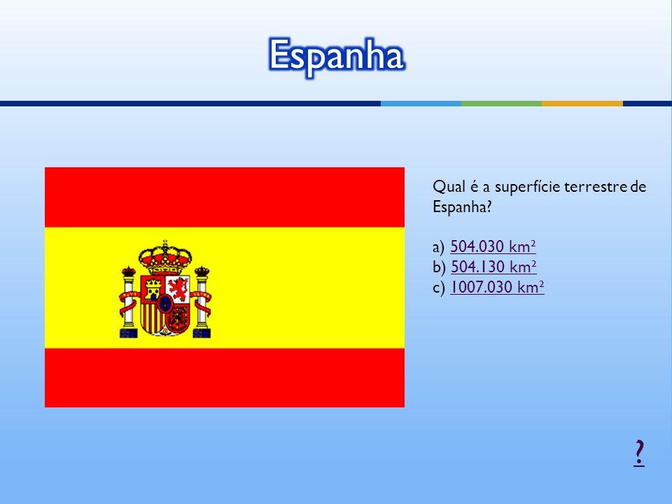 Espanha Qual é a superfície terrestre de Espanha a) 504.030 km²