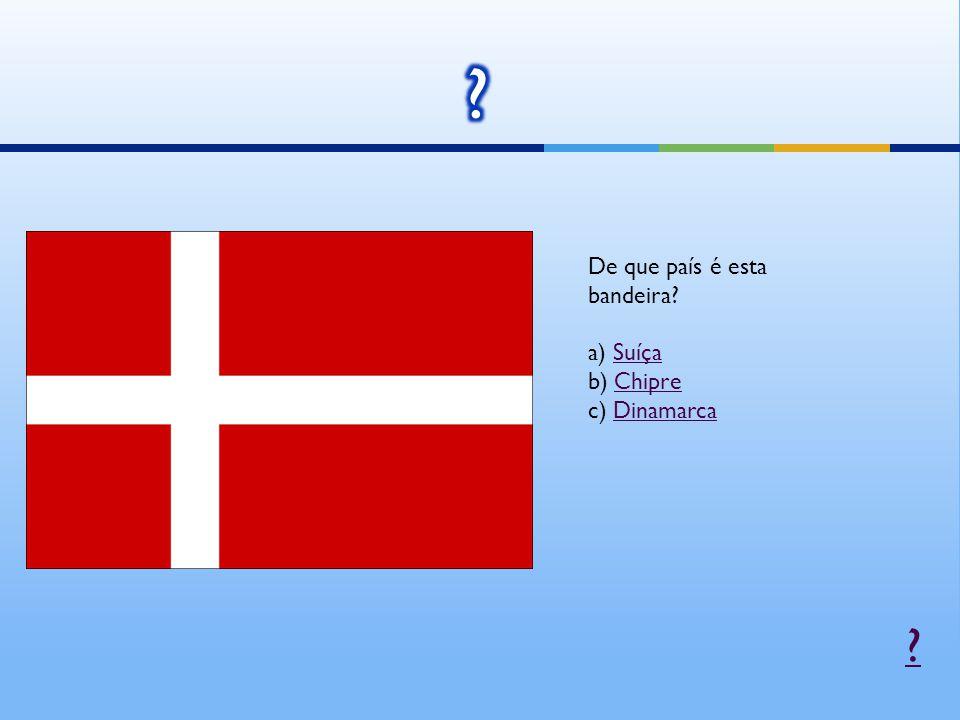 De que país é esta bandeira a) Suíça b) Chipre c) Dinamarca