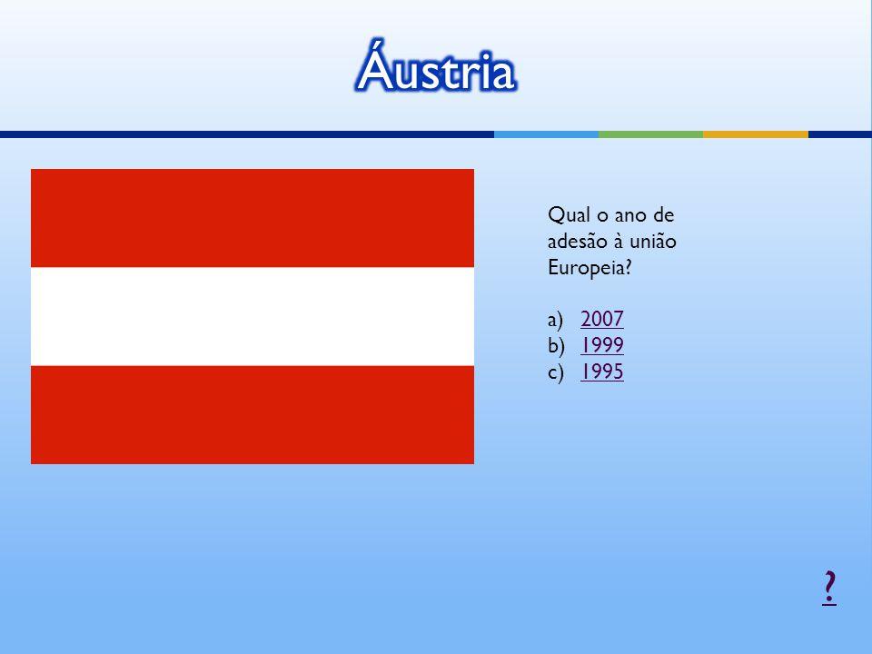 Áustria Qual o ano de adesão à união Europeia 2007 1999 1995