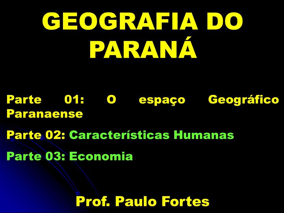 GEOGRAFIA DO PARANÁ Prof. Paulo Fortes