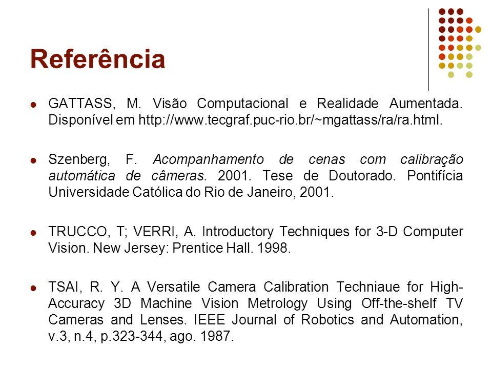 Referência GATTASS, M. Visão Computacional e Realidade Aumentada. Disponível em http://www.tecgraf.puc-rio.br/~mgattass/ra/ra.html.