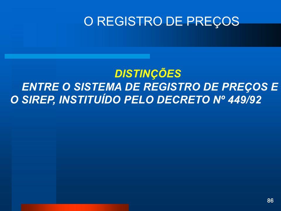 O REGISTRO DE PREÇOS DISTINÇÕES. ENTRE O SISTEMA DE REGISTRO DE PREÇOS E O SIREP, INSTITUÍDO PELO DECRETO Nº 449/92.