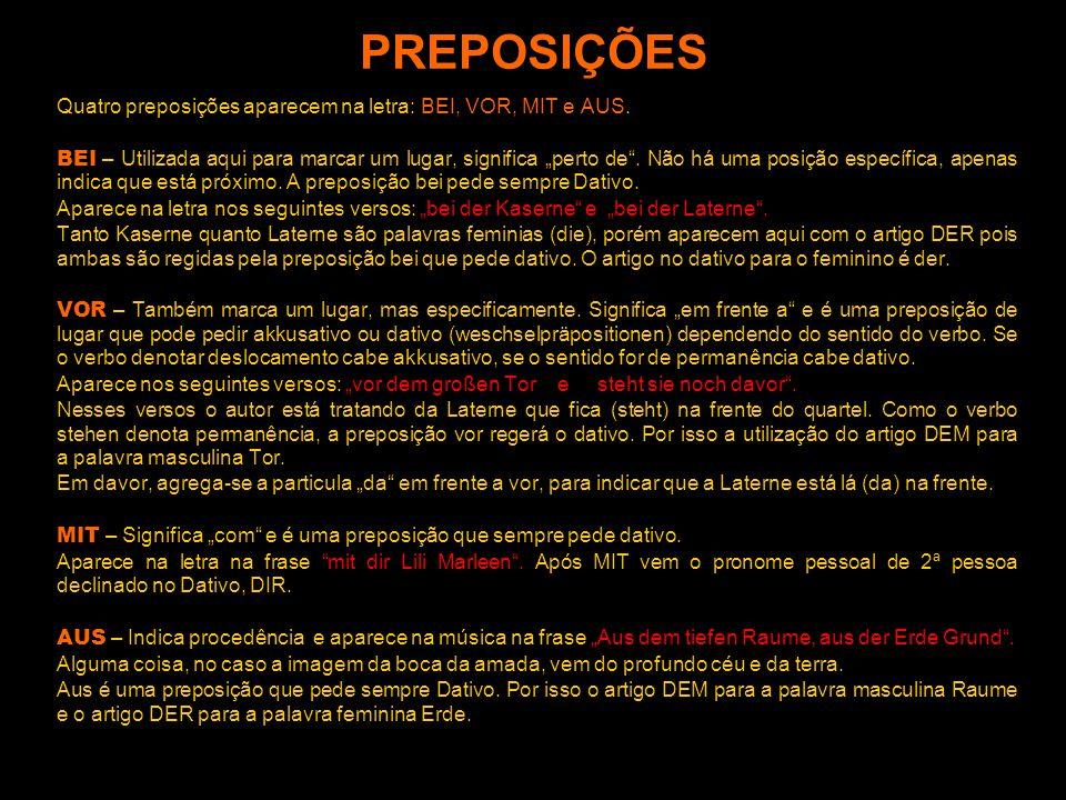 PREPOSIÇÕES Quatro preposições aparecem na letra: BEI, VOR, MIT e AUS.