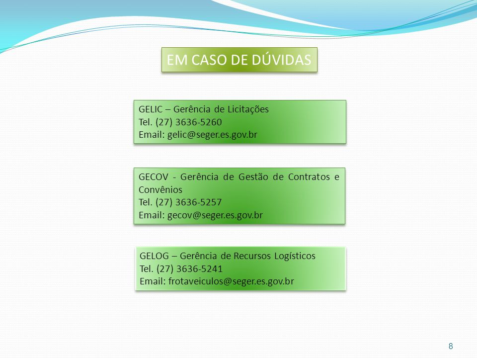 EM CASO DE DÚVIDAS GELIC – Gerência de Licitações Tel. (27) 3636-5260