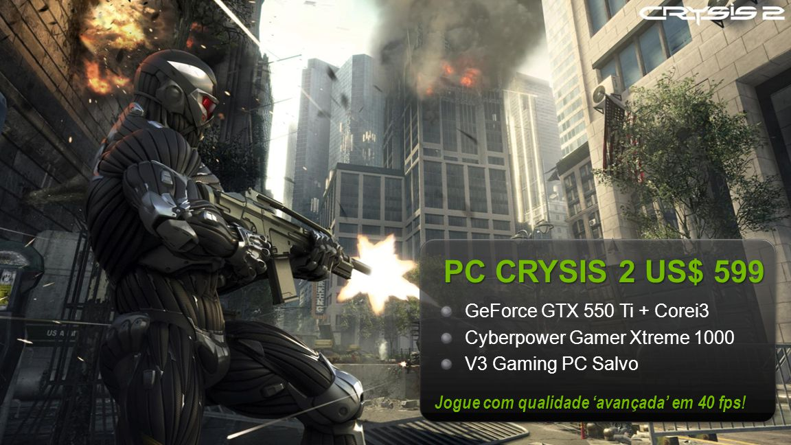 PC CRYSIS 2 US$ 599 GeForce GTX 550 Ti + Corei3