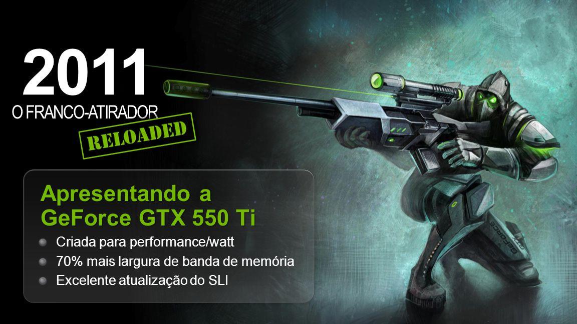 2011 Apresentando a GeForce GTX 550 Ti O FRANCO-ATIRADOR