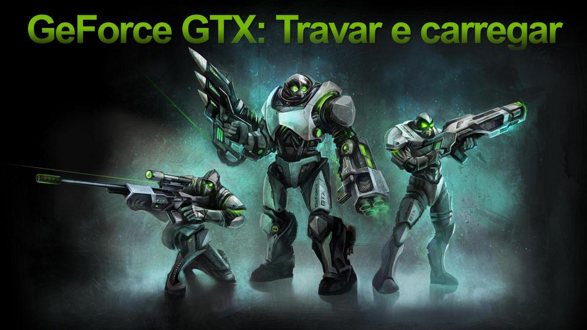 GeForce GTX: Travar e carregar