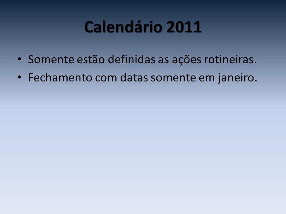 Calendário 2011 Somente estão definidas as ações rotineiras.