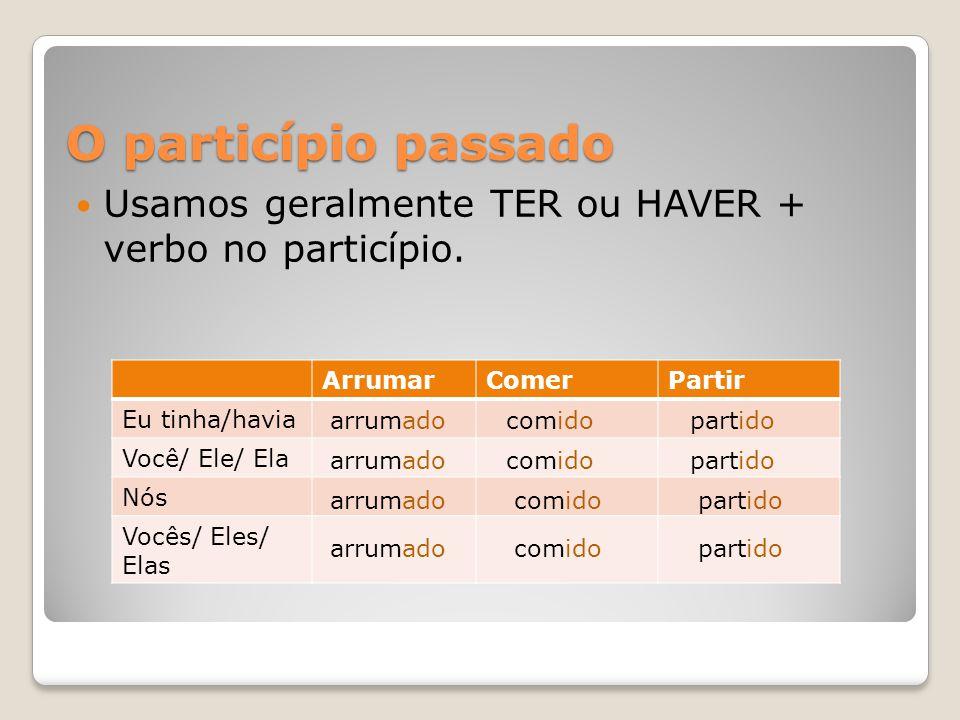 Usamos geralmente TER ou HAVER + verbo no particípio.