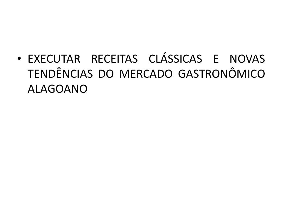 EXECUTAR RECEITAS CLÁSSICAS E NOVAS TENDÊNCIAS DO MERCADO GASTRONÔMICO ALAGOANO