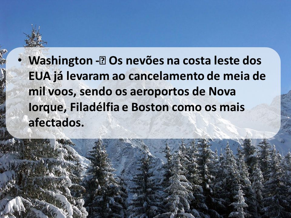Washington -– Os nevões na costa leste dos EUA já levaram ao cancelamento de meia de mil voos, sendo os aeroportos de Nova Iorque, Filadélfia e Boston como os mais afectados.