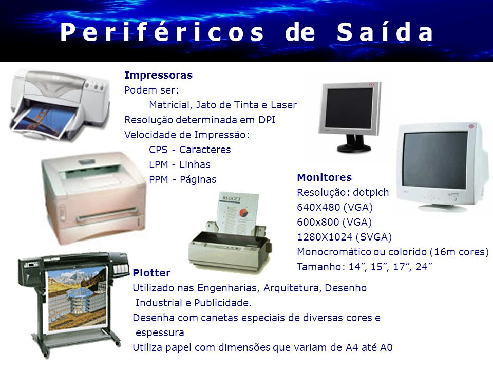 P e r i f é r i c o s de S a í d a Impressoras Podem ser: