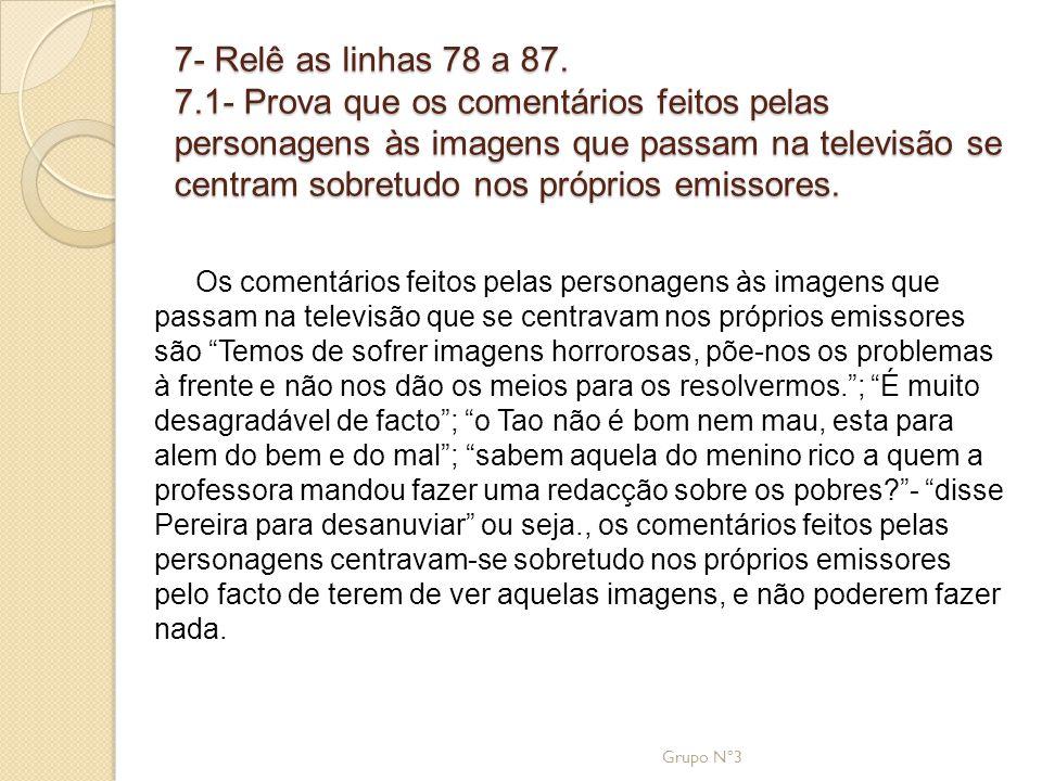 7- Relê as linhas 78 a 87. 7.1- Prova que os comentários feitos pelas personagens às imagens que passam na televisão se centram sobretudo nos próprios emissores.