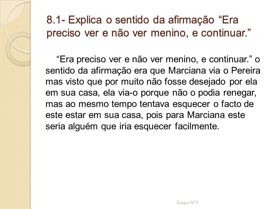 8.1- Explica o sentido da afirmação Era preciso ver e não ver menino, e continuar.