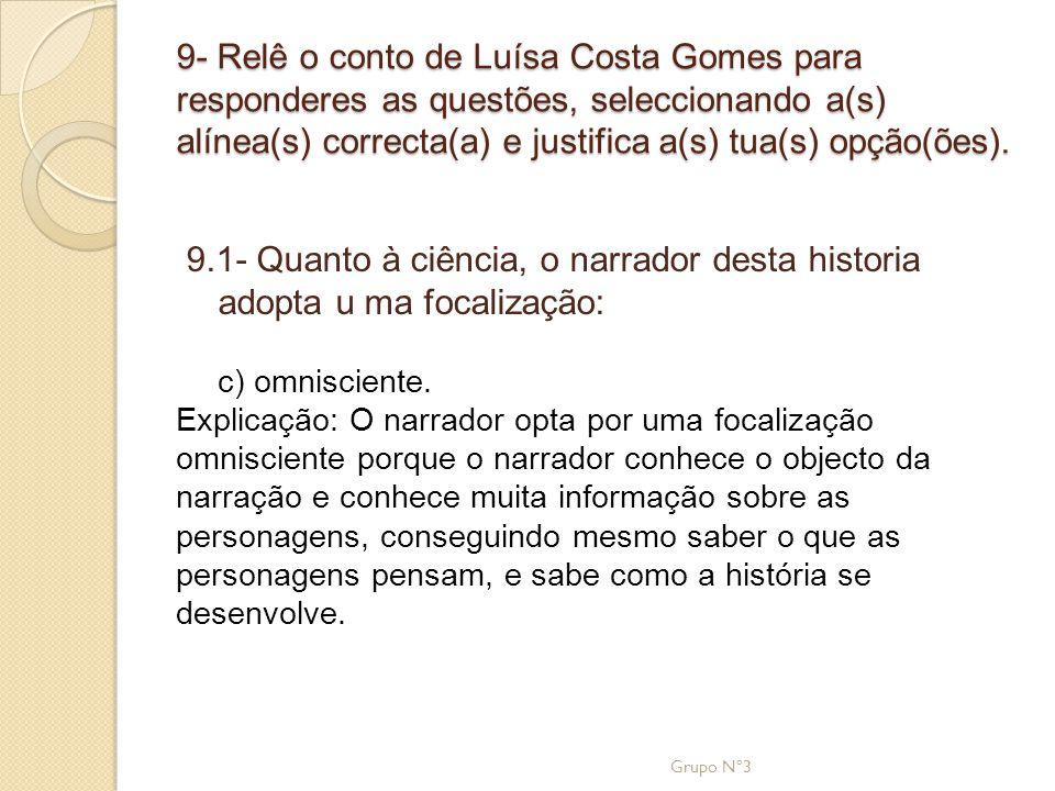 9- Relê o conto de Luísa Costa Gomes para responderes as questões, seleccionando a(s) alínea(s) correcta(a) e justifica a(s) tua(s) opção(ões).