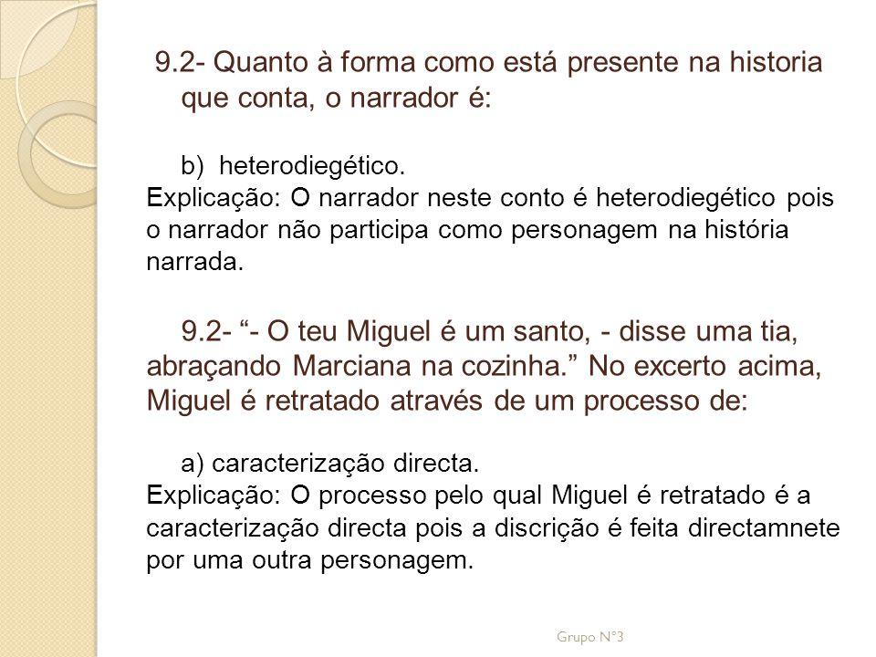 9.2- Quanto à forma como está presente na historia que conta, o narrador é:
