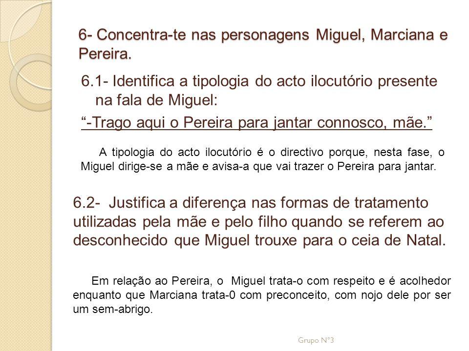 6- Concentra-te nas personagens Miguel, Marciana e Pereira.