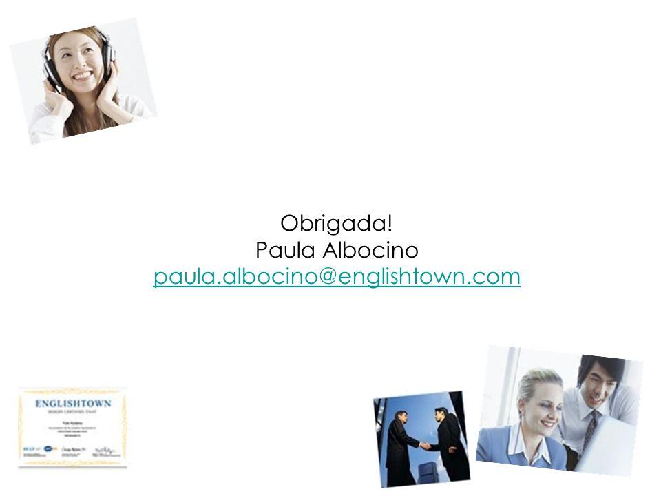 Obrigada! Paula Albocino paula.albocino@englishtown.com