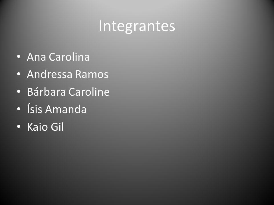 Integrantes Ana Carolina Andressa Ramos Bárbara Caroline Ísis Amanda