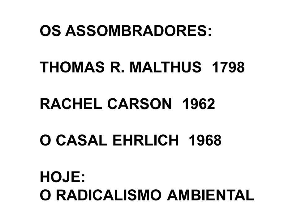 OS ASSOMBRADORES: THOMAS R. MALTHUS 1798. RACHEL CARSON 1962.