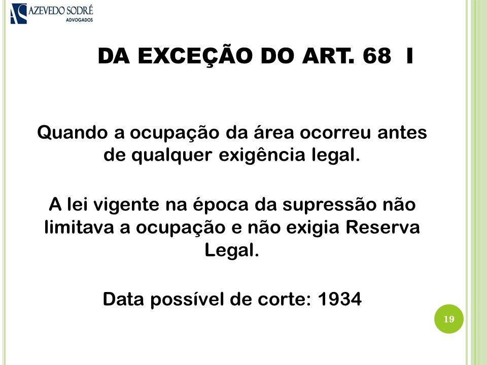 DA EXCEÇÃO DO ART. 68 I Quando a ocupação da área ocorreu antes de qualquer exigência legal.