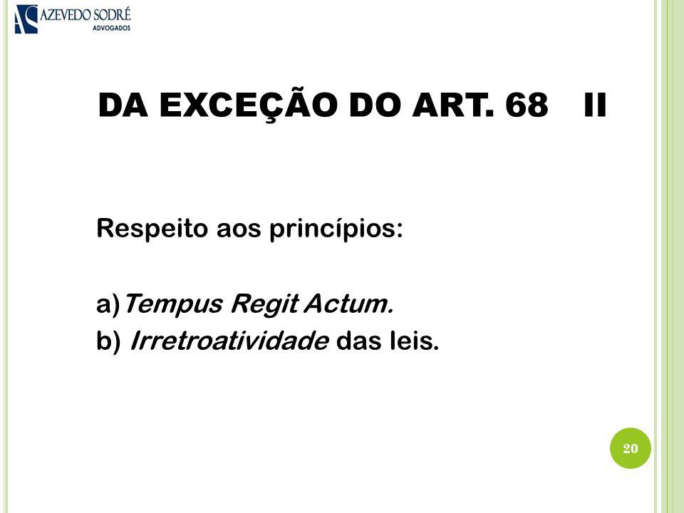 DA EXCEÇÃO DO ART. 68 II Respeito aos princípios: