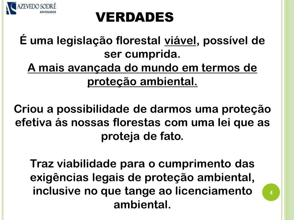 VERDADES É uma legislação florestal viável, possível de ser cumprida.