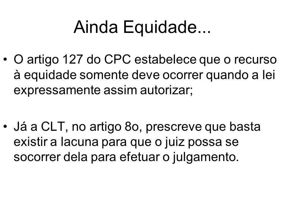 Ainda Equidade... O artigo 127 do CPC estabelece que o recurso à equidade somente deve ocorrer quando a lei expressamente assim autorizar;