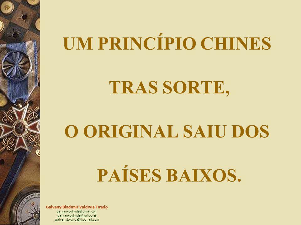 UM PRINCÍPIO CHINES TRAS SORTE, O ORIGINAL SAIU DOS PAÍSES BAIXOS.