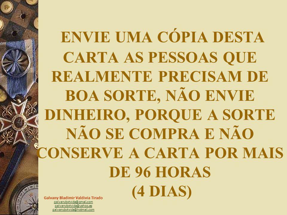 ENVIE UMA CÓPIA DESTA CARTA AS PESSOAS QUE REALMENTE PRECISAM DE BOA SORTE, NÃO ENVIE DINHEIRO, PORQUE A SORTE NÃO SE COMPRA E NÃO CONSERVE A CARTA POR MAIS DE 96 HORAS (4 DIAS)