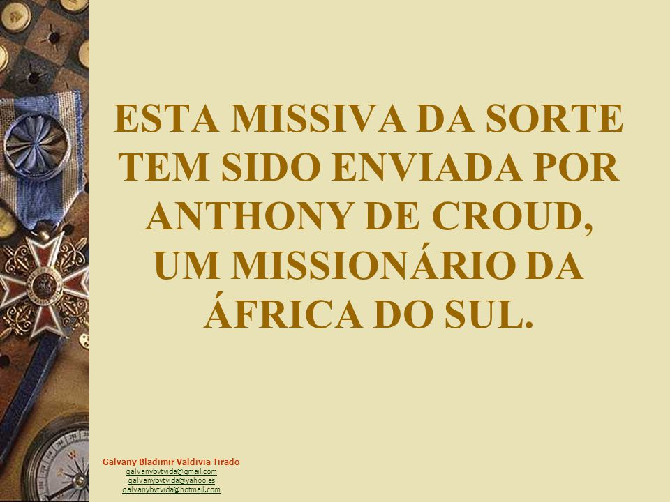 ESTA MISSIVA DA SORTE TEM SIDO ENVIADA POR ANTHONY DE CROUD, UM MISSIONÁRIO DA ÁFRICA DO SUL.