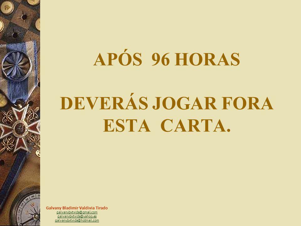 APÓS 96 HORAS DEVERÁS JOGAR FORA ESTA CARTA.