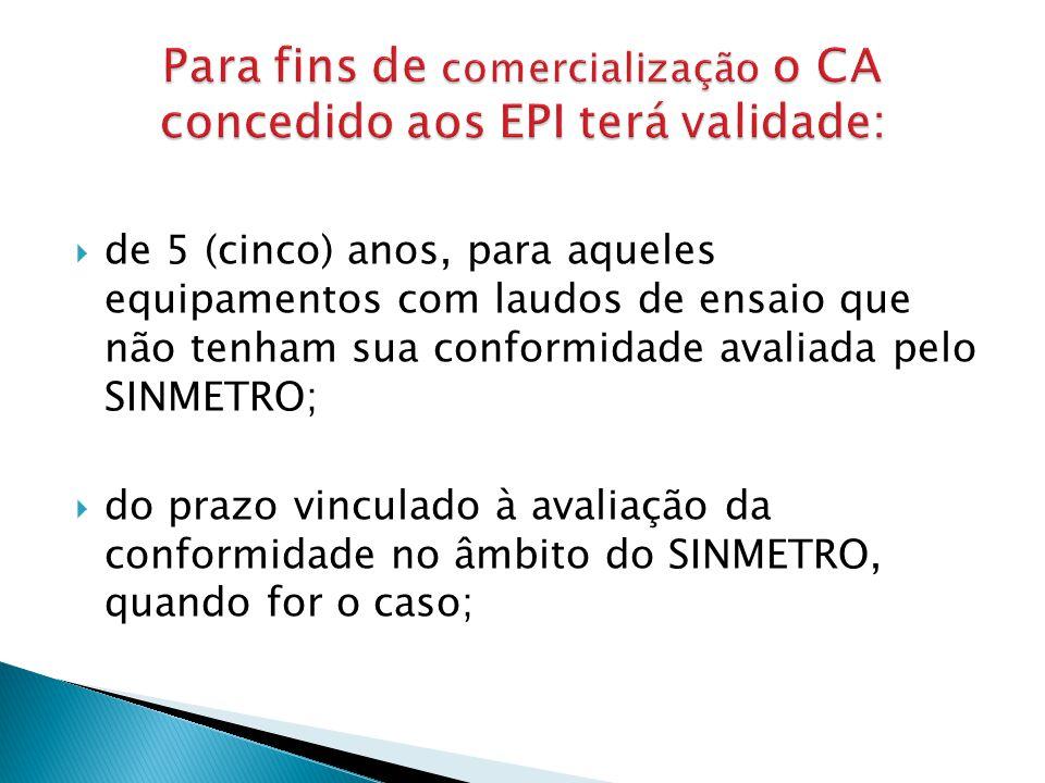 Para fins de comercialização o CA concedido aos EPI terá validade: