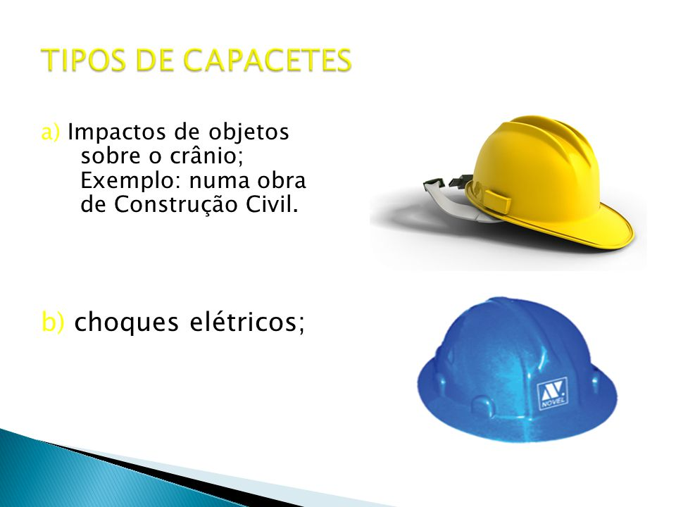 TIPOS DE CAPACETES b) choques elétricos;