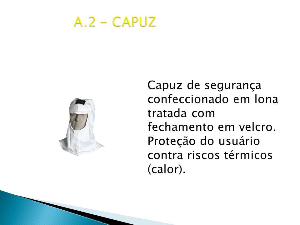 A.2 - CAPUZ Capuz de segurança confeccionado em lona tratada com fechamento em velcro.