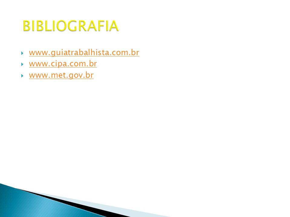 BIBLIOGRAFIA www.guiatrabalhista.com.br www.cipa.com.br www.met.gov.br
