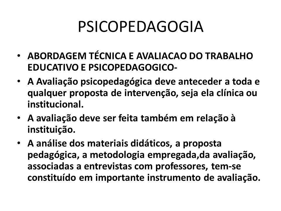 PSICOPEDAGOGIA ABORDAGEM TÉCNICA E AVALIACAO DO TRABALHO EDUCATIVO E PSICOPEDAGOGICO-