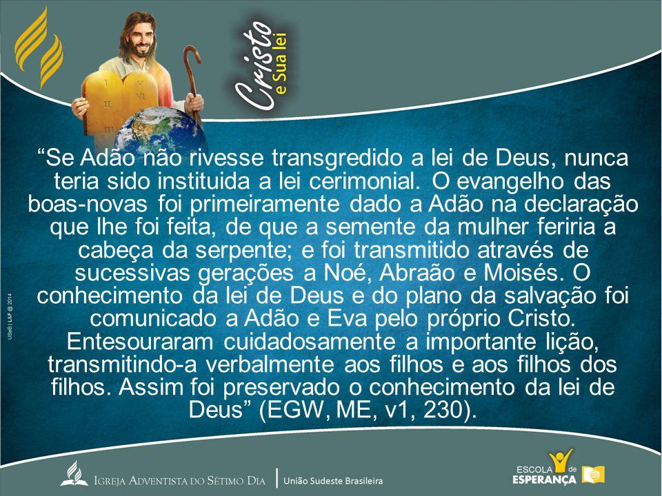Se Adão não rivesse transgredido a lei de Deus, nunca teria sido instituida a lei cerimonial.