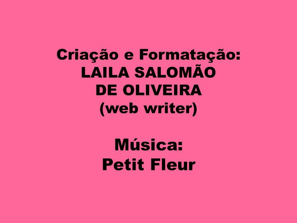 Música: Petit Fleur Criação e Formatação: LAILA SALOMÃO DE OLIVEIRA