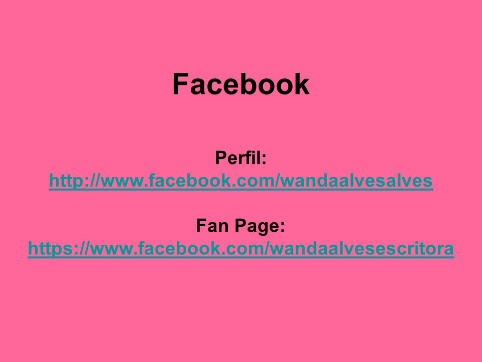 Facebook Perfil: http://www.facebook.com/wandaalvesalves Fan Page: